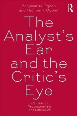 The Analyst's Ear and the Critic's Eye by Benjamin H Ogden