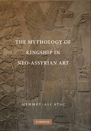 The Mythology of Kingship in Neo-Assyrian Art by Mehmet Ali Atac image