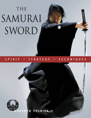The Samurai Sword: Spirit * Strategy * Techniques by Kohshyu Yoshida image