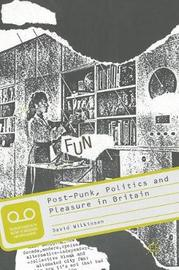Post-Punk, Politics and Pleasure in Britain by David Wilkinson image