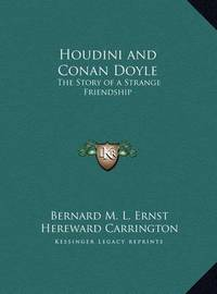 Houdini and Conan Doyle Houdini and Conan Doyle: The Story of a Strange Friendship the Story of a Strange Friendship by Hereward Carrington