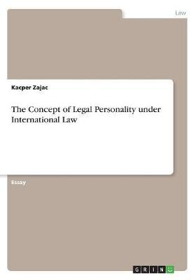 The Concept of Legal Personality Under International Law by Kacper Zajac