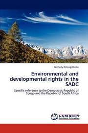 Environmental and Developmental Rights in the Sadc by Kennedy Kihangi Bindu