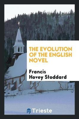 The Evolution of the English Novel by Francis Hovey Stoddard image