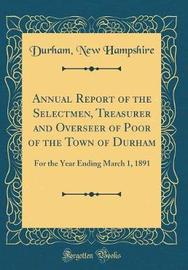 Annual Report of the Selectmen, Treasurer and Overseer of Poor of the Town of Durham by Durham New Hampshire