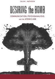 Desiring the Bomb by Calum Lister Matheson