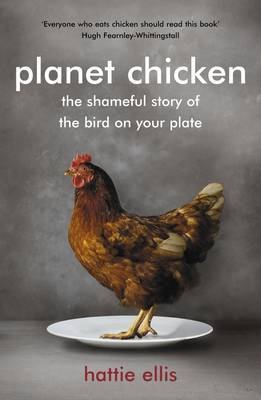 Planet Chicken: The Shameful Story of the Bird on Your Plate by Hattie Ellis image