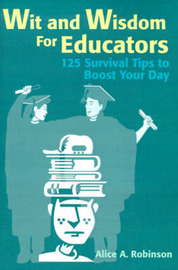 Wit and Wisdom for Educators: 125 Survival Tips to Boost Your Day by Alice Robinson image