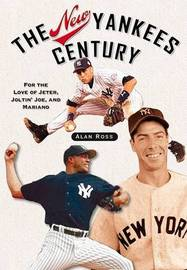 The New Yankees Century by Alan Ross
