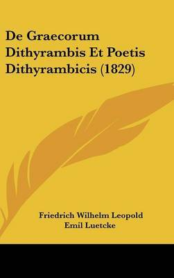de Graecorum Dithyrambis Et Poetis Dithyrambicis (1829) by Friedrich Wilhelm Leopold Emil Luetcke image