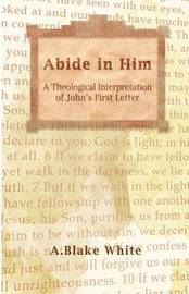 Abide in Him by A Blake White