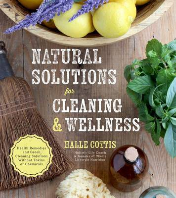 Natural Solutions for Cleaning & Wellness by Halle Cottis