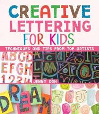 Creative Lettering for Kids by Jenny Doh