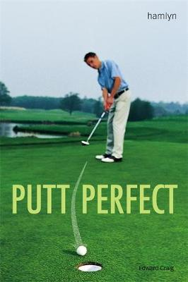Putt Perfect by Edward Craig