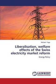 Liberalisation, Welfare Effects of the Swiss Electricity Market Reform by Page, Michael
