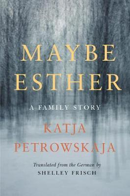 Maybe Esther by Katja Petrowskaja