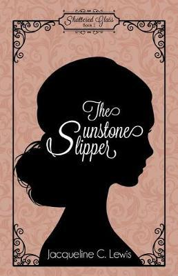 The Sunstone Slipper by Jacqueline C Lewis