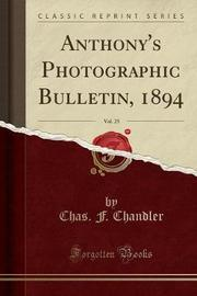 Anthony's Photographic Bulletin, 1894, Vol. 25 (Classic Reprint) by Chas F Chandler image