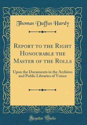 Report to the Right Honourable the Master of the Rolls by Thomas Duffus Hardy image