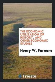 The Economic Utilization of History, and Other Economic Studies by Henry W Farnam image