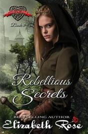Rebellious Secrets by Elizabeth Rose