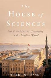 The House of Sciences by Ekmeleddin Ihsanoglu