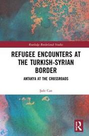 Refugee Encounters at the Turkish-Syrian Border by Sule Can