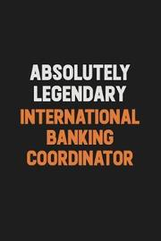 Absolutely Legendary International Banking Coordinator by Camila Cooper image