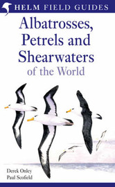 Albatrosses, Petrels and Shearwaters of the World by Derek Onley