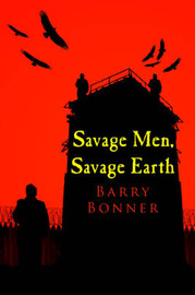 Savage Men, Savage Earth by Barry Bonner image