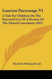 Laneton Parsonage V1: A Tale For Children On The Practical Use Of A Portion Of The Church Catechism (1857) by Elizabeth Missing Sewell image
