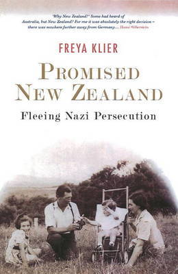 Promised New Zealand: Fleeing Nazi Persecution by Freya Klier