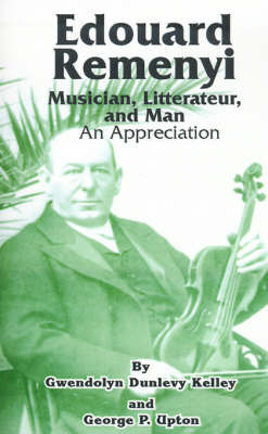 Edouard Remenyi: Musician, Litterateur, and Man; An Appreciation by Gwendolyn Dunlevy Kelley