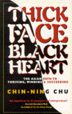 Thick Face, Black Heart: The Asian Path to Thriving, Winning and Succeeding by Chin-ning Chu