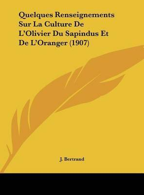 Quelques Renseignements Sur La Culture de L'Olivier Du Sapindus Et de L'Oranger (1907) by J. Bertrand