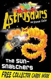 Astrosaurs 12: The Sun-Snatchers by Steve Cole