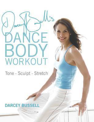Darcey Bussell's Dance Body Workout: Tone, Sculpt, Stretch by Darcey Bussell