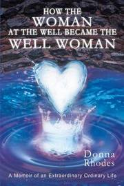 How the Woman at the Well Became the Well Woman by Donna Rhodes