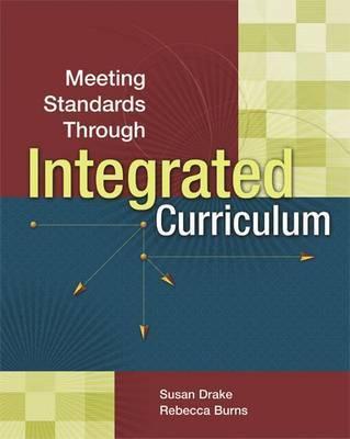 Meeting Standards Through Integrated Curriculum by Susan M. Drake