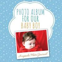 Photo Album for Our Baby Boy by Speedy Publishing LLC