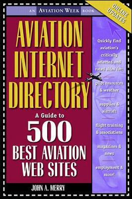 Aviation Internet Directory: A Guide to the 500 Best Web Sites by John Merry