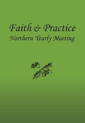 Faith and Practice Hc by Northern Yearly Meeting F & P Committee