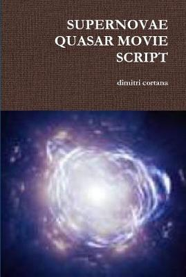 Supernovae Quasar Movie Script by dimitri cortana