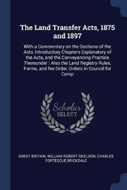 The Land Transfer Acts, 1875 and 1897 by Great Britain