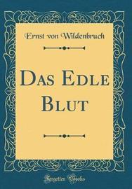 Das Edle Blut (Classic Reprint) by Ernst Von Wildenbruch image
