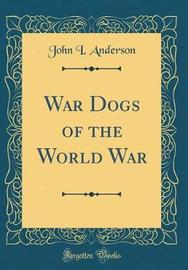 War Dogs of the World War (Classic Reprint) by John I Anderson image
