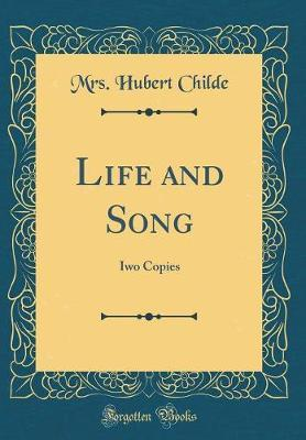 Life and Song by Mrs Hubert Childe