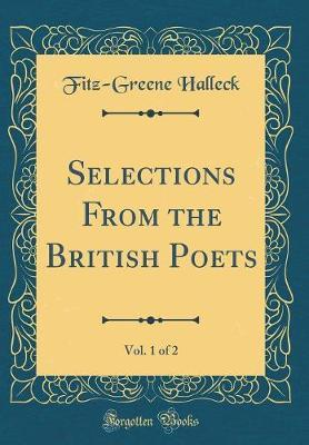 Selections from the British Poets, Vol. 1 of 2 (Classic Reprint) by Fitz-Greene Halleck