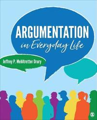 Argumentation in Everyday Life by Jeffrey P Mehltretter Drury
