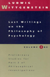 Last Writings on the Philosophy of Psychology: Vol 1 by Ludwig Wittgenstein
